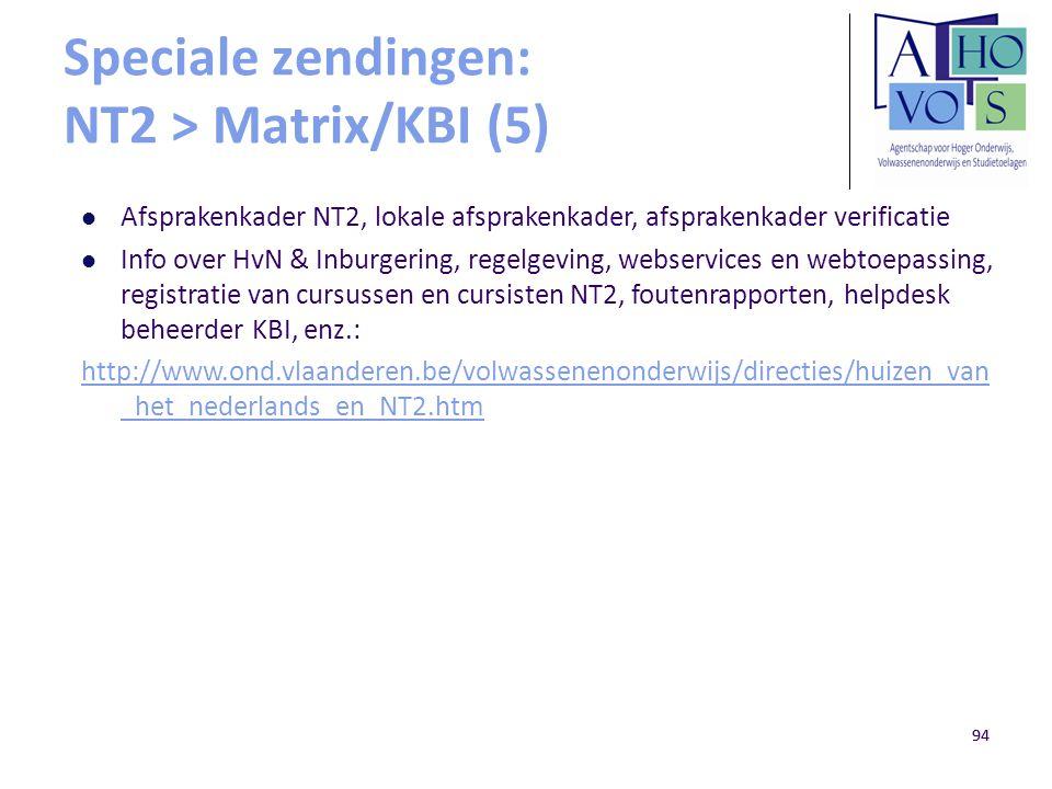 94 Speciale zendingen: NT2 > Matrix/KBI (5) Afsprakenkader NT2, lokale afsprakenkader, afsprakenkader verificatie Info over HvN & Inburgering, regelge
