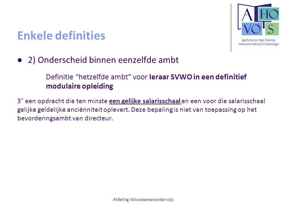 """Afdeling Volwassenenonderwijs Enkele definities 2) Onderscheid binnen eenzelfde ambt Definitie """"hetzelfde ambt"""" voor leraar SVWO in een definitief mod"""