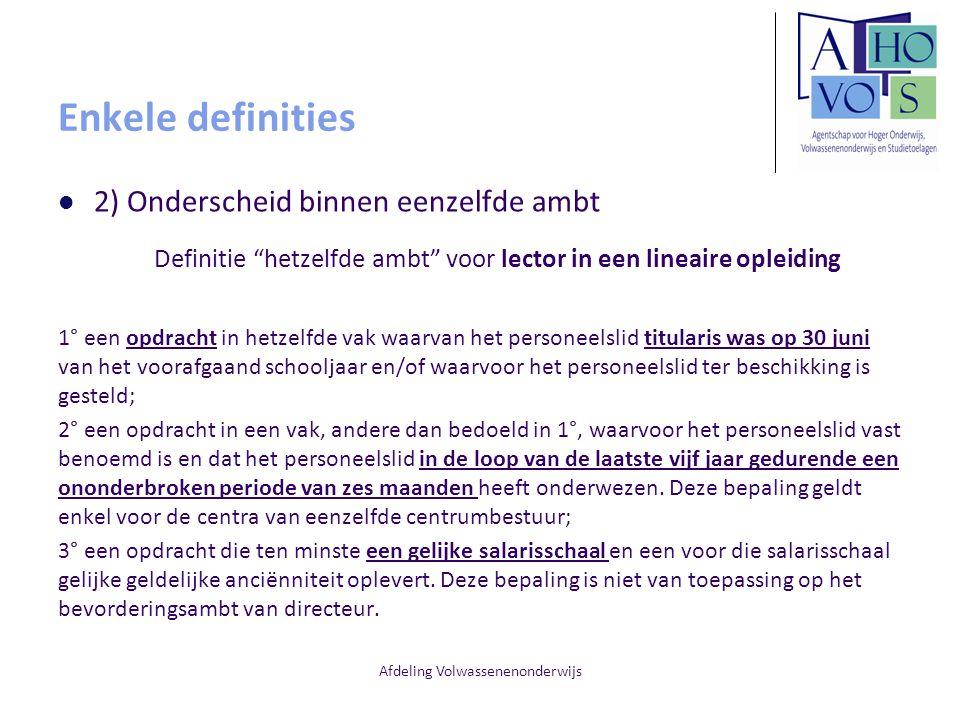 """Afdeling Volwassenenonderwijs Enkele definities 2) Onderscheid binnen eenzelfde ambt Definitie """"hetzelfde ambt"""" voor lector in een lineaire opleiding"""