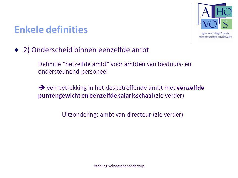 """Afdeling Volwassenenonderwijs Enkele definities 2) Onderscheid binnen eenzelfde ambt Definitie """"hetzelfde ambt"""" voor ambten van bestuurs- en ondersteu"""