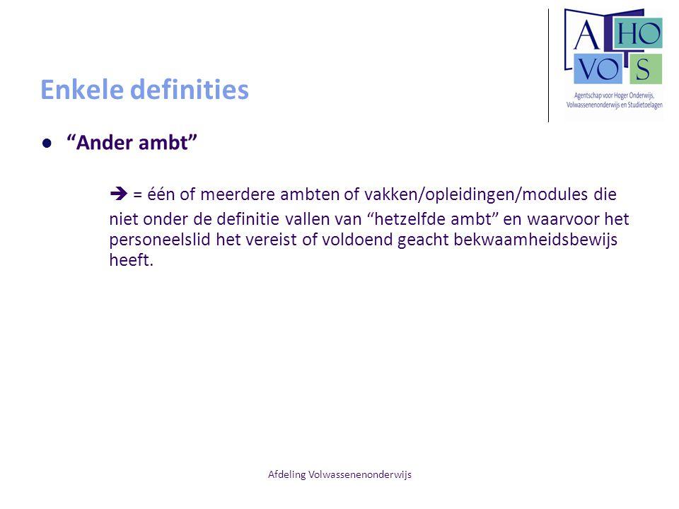 """Afdeling Volwassenenonderwijs Enkele definities """"Ander ambt""""  = één of meerdere ambten of vakken/opleidingen/modules die niet onder de definitie vall"""