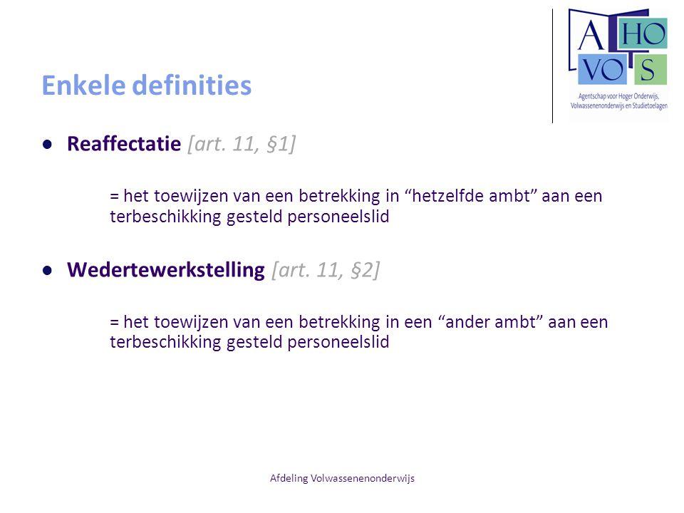 """Afdeling Volwassenenonderwijs Enkele definities Reaffectatie [art. 11, §1] = het toewijzen van een betrekking in """"hetzelfde ambt"""" aan een terbeschikki"""