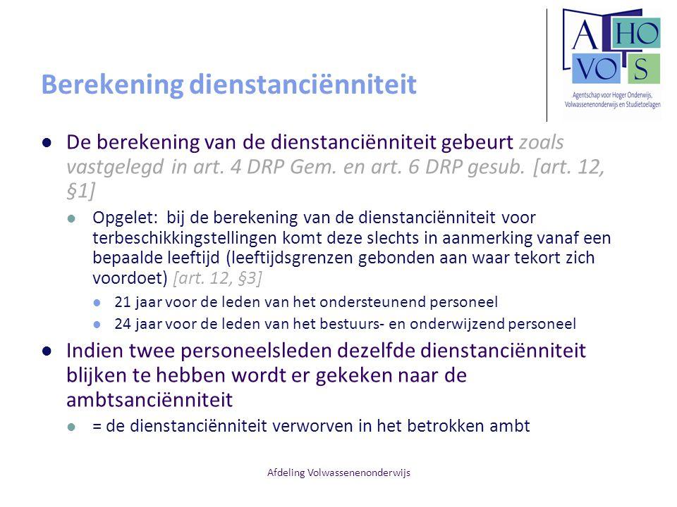 Afdeling Volwassenenonderwijs Berekening dienstanciënniteit De berekening van de dienstanciënniteit gebeurt zoals vastgelegd in art. 4 DRP Gem. en art