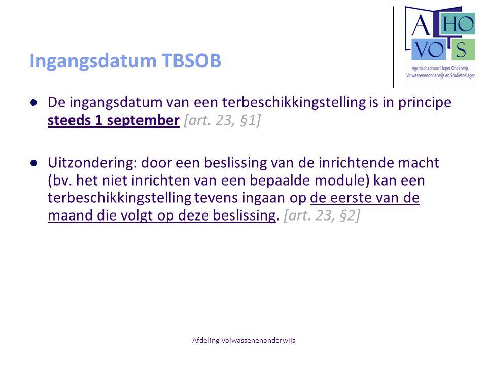 Afdeling Volwassenenonderwijs Ingangsdatum TBSOB De ingangsdatum van een terbeschikkingstelling is in principe steeds 1 september [art. 23, §1] Uitzon
