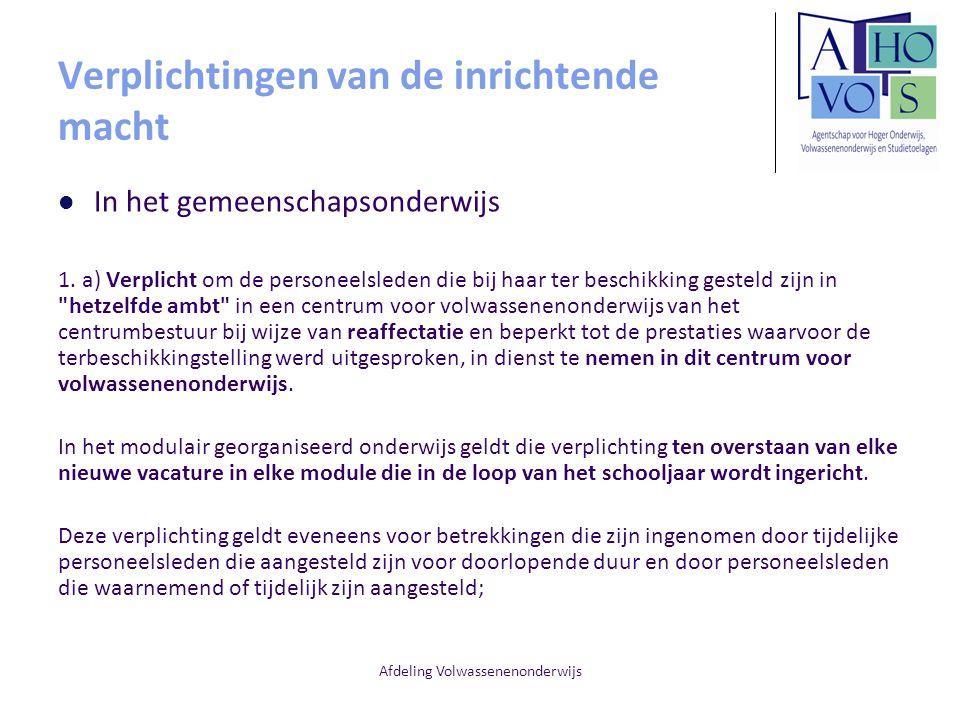 Afdeling Volwassenenonderwijs Verplichtingen van de inrichtende macht In het gemeenschapsonderwijs 1. a) Verplicht om de personeelsleden die bij haar