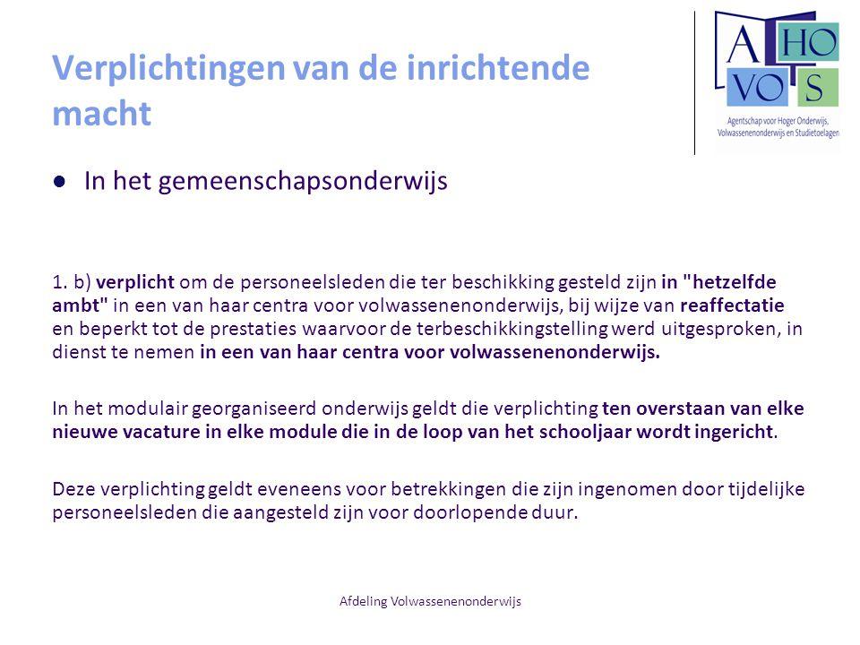 Afdeling Volwassenenonderwijs Verplichtingen van de inrichtende macht In het gemeenschapsonderwijs 1. b) verplicht om de personeelsleden die ter besch