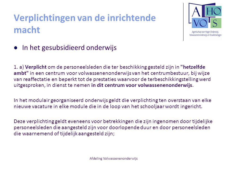 Afdeling Volwassenenonderwijs Verplichtingen van de inrichtende macht In het gesubsidieerd onderwijs 1. a) Verplicht om de personeelsleden die ter bes