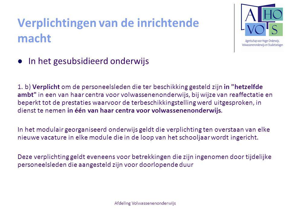 Afdeling Volwassenenonderwijs Verplichtingen van de inrichtende macht In het gesubsidieerd onderwijs 1. b) Verplicht om de personeelsleden die ter bes
