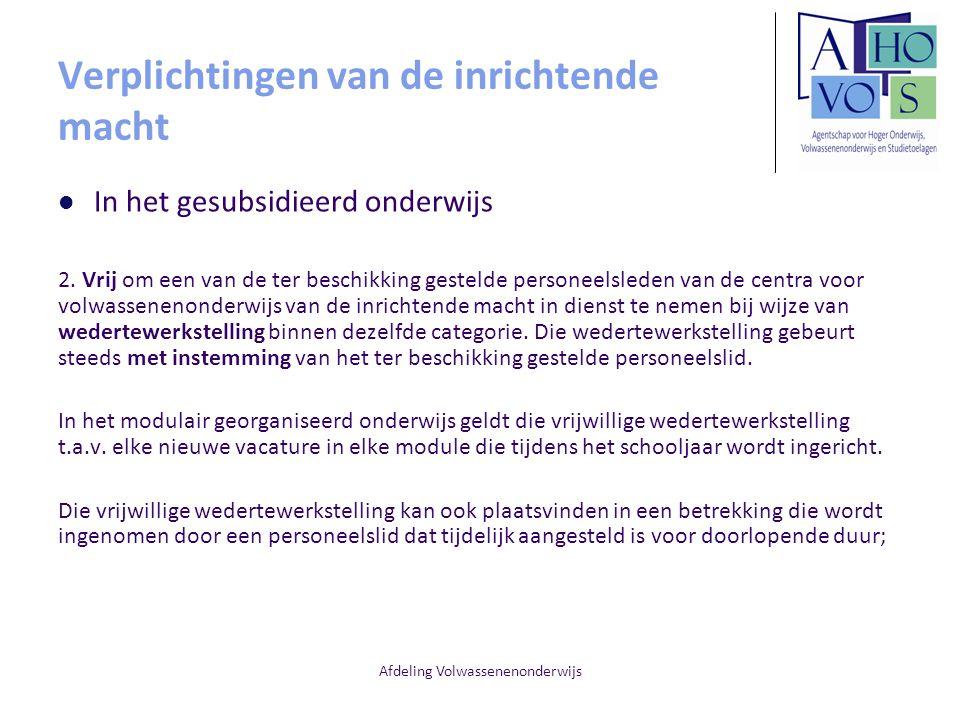 Afdeling Volwassenenonderwijs Verplichtingen van de inrichtende macht In het gesubsidieerd onderwijs 2. Vrij om een van de ter beschikking gestelde pe
