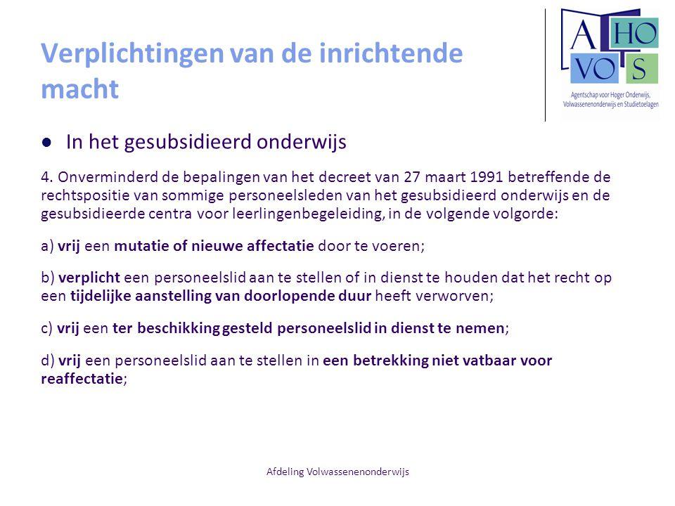Afdeling Volwassenenonderwijs Verplichtingen van de inrichtende macht In het gesubsidieerd onderwijs 4. Onverminderd de bepalingen van het decreet van