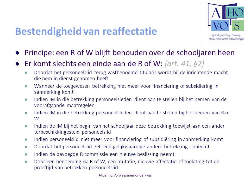 Afdeling Volwassenenonderwijs Bestendigheid van reaffectatie Principe: een R of W blijft behouden over de schooljaren heen Er komt slechts een einde a