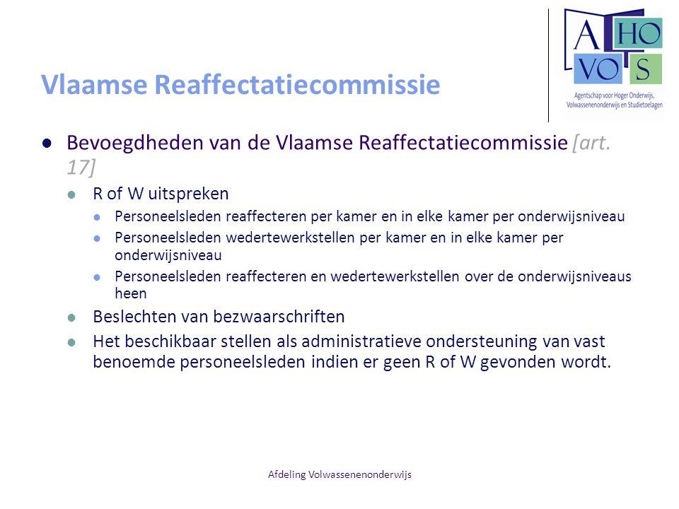 Afdeling Volwassenenonderwijs Vlaamse Reaffectatiecommissie Bevoegdheden van de Vlaamse Reaffectatiecommissie [art. 17] R of W uitspreken Personeelsle