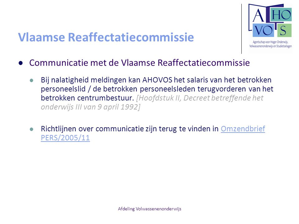 Afdeling Volwassenenonderwijs Vlaamse Reaffectatiecommissie Communicatie met de Vlaamse Reaffectatiecommissie Bij nalatigheid meldingen kan AHOVOS het