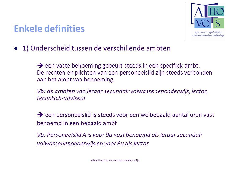 Afdeling Volwassenenonderwijs Enkele definities 1) Onderscheid tussen de verschillende ambten  een vaste benoeming gebeurt steeds in een specifiek am