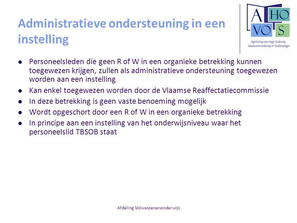 Afdeling Volwassenenonderwijs Administratieve ondersteuning in een instelling Personeelsleden die geen R of W in een organieke betrekking kunnen toege