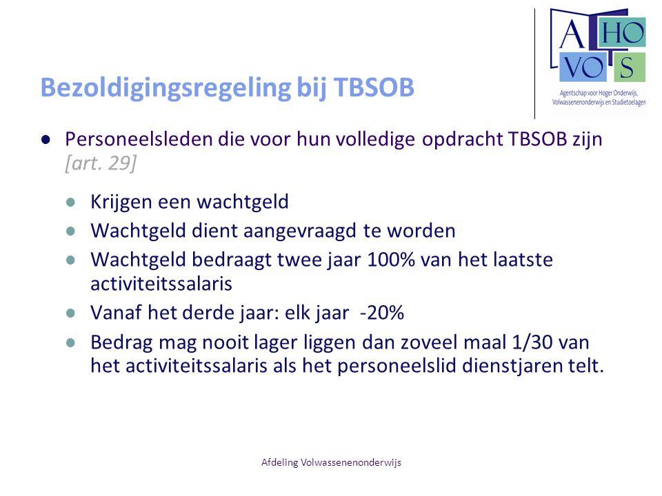 Afdeling Volwassenenonderwijs Bezoldigingsregeling bij TBSOB Personeelsleden die voor hun volledige opdracht TBSOB zijn [art. 29] Krijgen een wachtgel