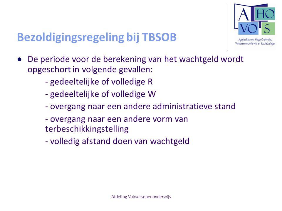 Afdeling Volwassenenonderwijs Bezoldigingsregeling bij TBSOB De periode voor de berekening van het wachtgeld wordt opgeschort in volgende gevallen: -