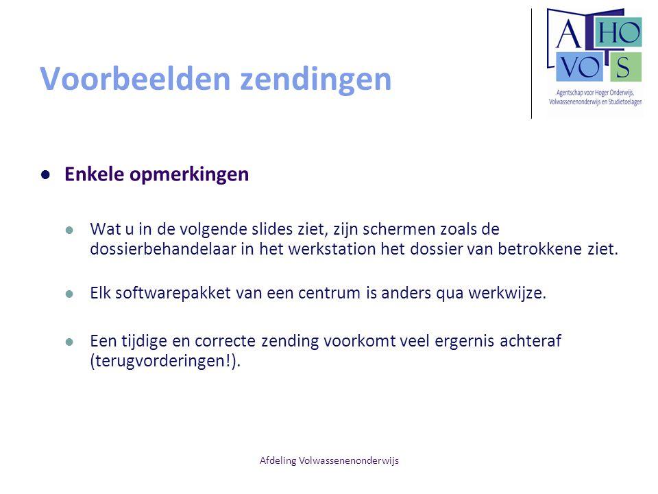 Afdeling Volwassenenonderwijs Voorbeelden zendingen Enkele opmerkingen Wat u in de volgende slides ziet, zijn schermen zoals de dossierbehandelaar in