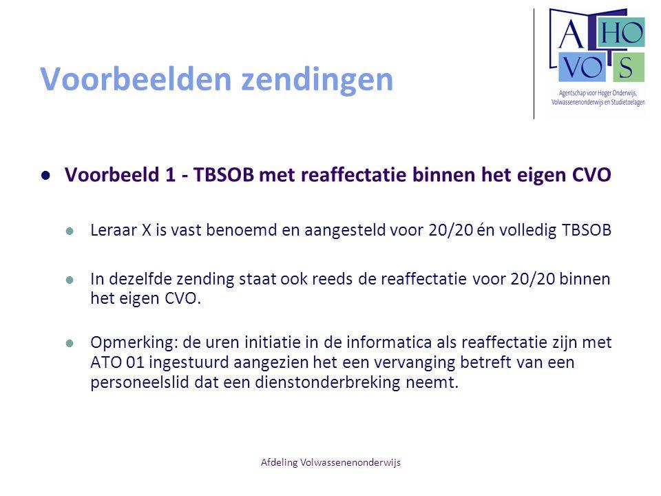 Afdeling Volwassenenonderwijs Voorbeelden zendingen Voorbeeld 1 - TBSOB met reaffectatie binnen het eigen CVO Leraar X is vast benoemd en aangesteld v