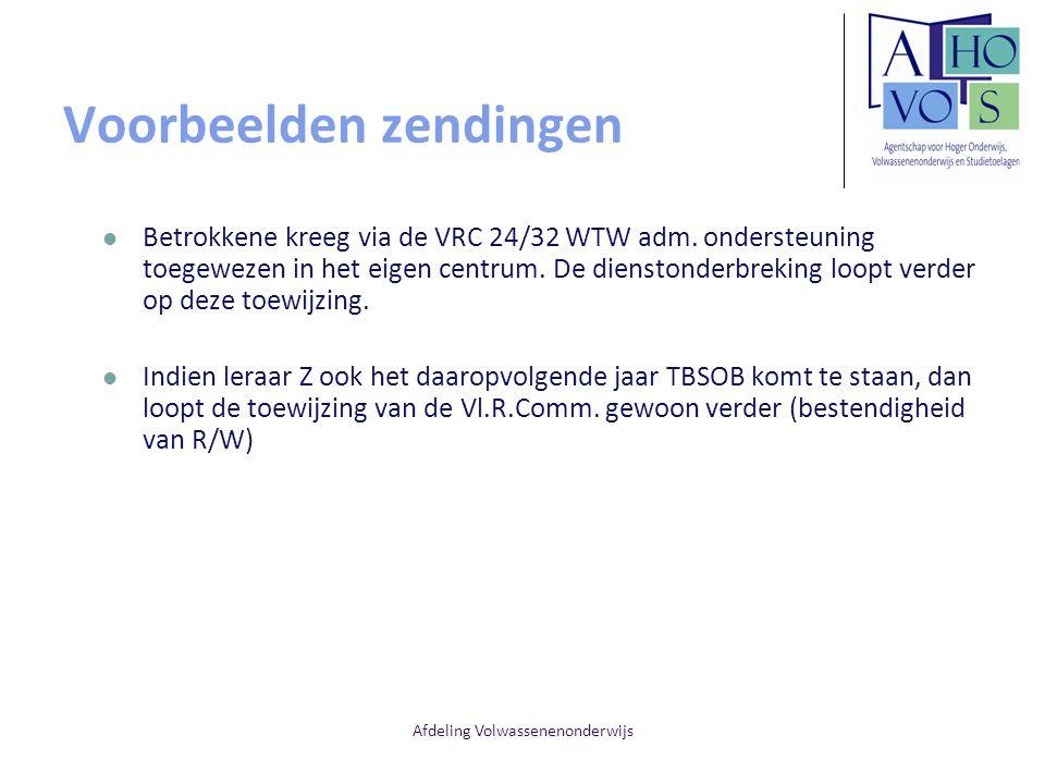 Afdeling Volwassenenonderwijs Voorbeelden zendingen Betrokkene kreeg via de VRC 24/32 WTW adm. ondersteuning toegewezen in het eigen centrum. De diens