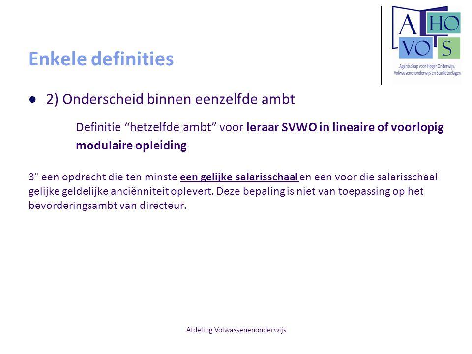 """Afdeling Volwassenenonderwijs Enkele definities 2) Onderscheid binnen eenzelfde ambt Definitie """"hetzelfde ambt"""" voor leraar SVWO in lineaire of voorlo"""