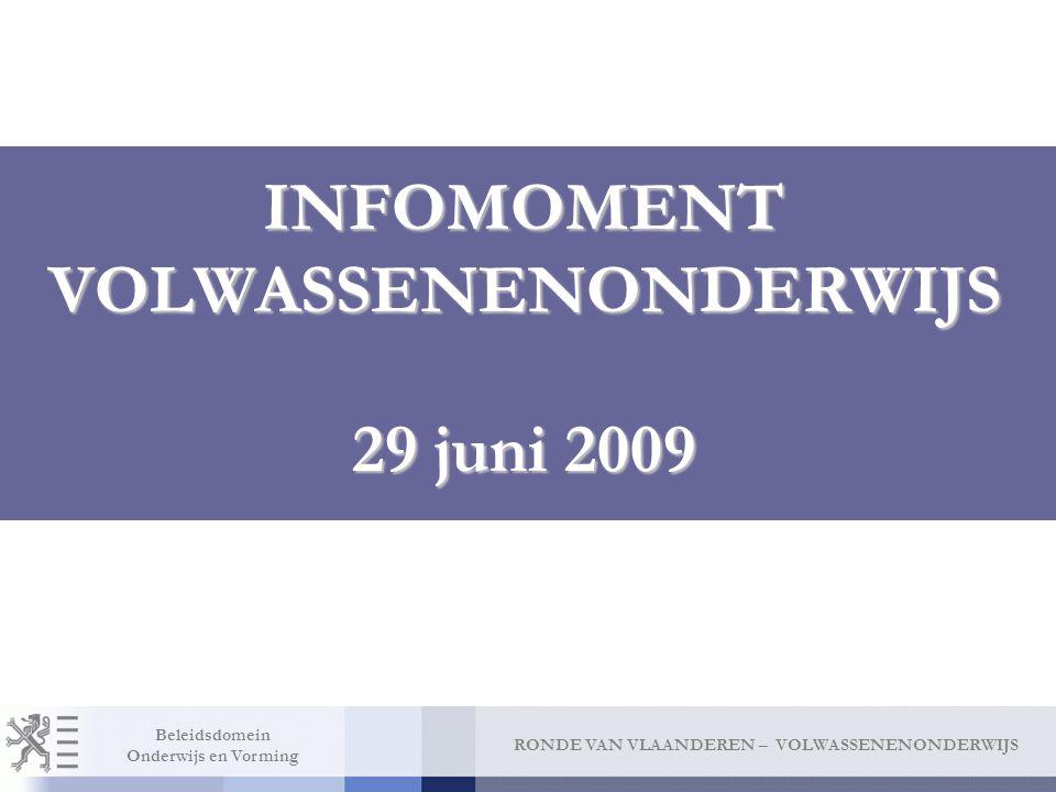 RONDE VAN VLAANDEREN – VOLWASSENENONDERWIJS Beleidsdomein Onderwijs en Vorming INFOMOMENT VOLWASSENENONDERWIJS 29 juni 2009