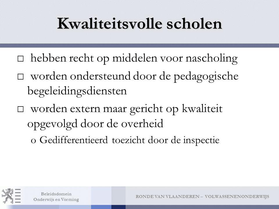 RONDE VAN VLAANDEREN – VOLWASSENENONDERWIJS Beleidsdomein Onderwijs en Vorming Kwaliteitsvolle scholen □ hebben recht op middelen voor nascholing □ wo