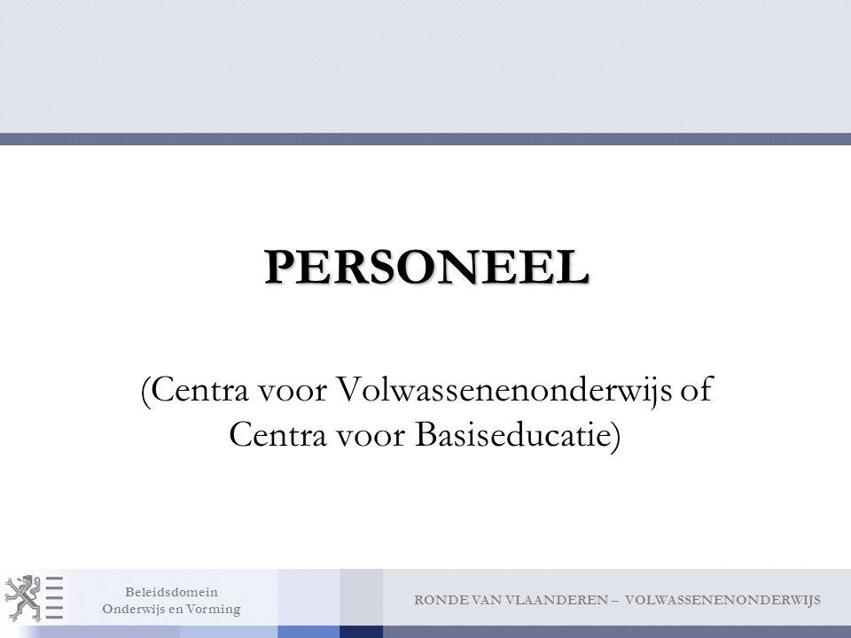 RONDE VAN VLAANDEREN – VOLWASSENENONDERWIJS Beleidsdomein Onderwijs en Vorming PERSONEEL (Centra voor Volwassenenonderwijs of Centra voor Basiseducatie)