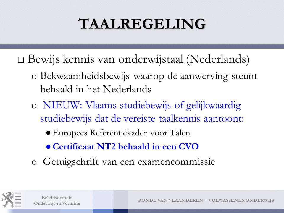 RONDE VAN VLAANDEREN – VOLWASSENENONDERWIJS Beleidsdomein Onderwijs en Vorming TAALREGELING □Bewijs kennis van onderwijstaal (Nederlands) oBekwaamheid
