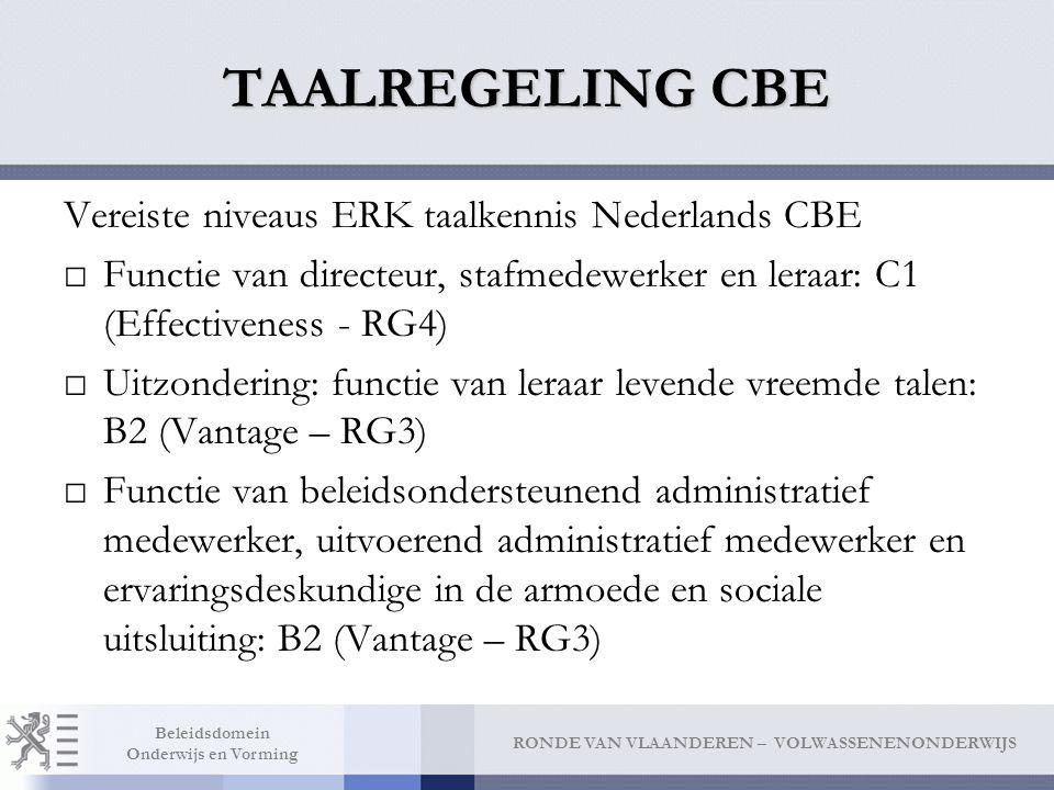 RONDE VAN VLAANDEREN – VOLWASSENENONDERWIJS Beleidsdomein Onderwijs en Vorming TAALREGELING CBE Vereiste niveaus ERK taalkennis Nederlands CBE □Functi