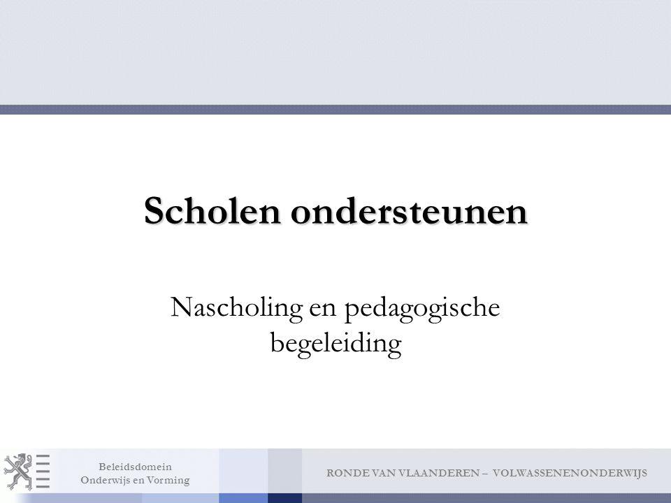 RONDE VAN VLAANDEREN – VOLWASSENENONDERWIJS Beleidsdomein Onderwijs en Vorming Scholen ondersteunen Nascholing en pedagogische begeleiding