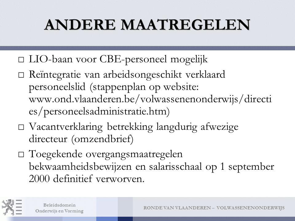 RONDE VAN VLAANDEREN – VOLWASSENENONDERWIJS Beleidsdomein Onderwijs en Vorming ANDERE MAATREGELEN □LIO-baan voor CBE-personeel mogelijk □Reïntegratie