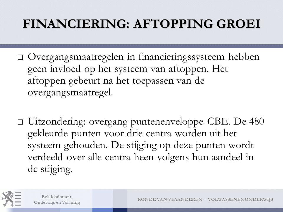 RONDE VAN VLAANDEREN – VOLWASSENENONDERWIJS Beleidsdomein Onderwijs en Vorming FINANCIERING: AFTOPPING GROEI □Overgangsmaatregelen in financieringssys