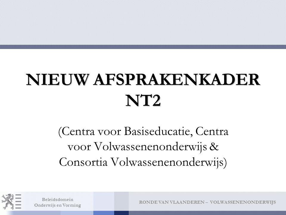 RONDE VAN VLAANDEREN – VOLWASSENENONDERWIJS Beleidsdomein Onderwijs en Vorming NIEUW AFSPRAKENKADER NT2 (Centra voor Basiseducatie, Centra voor Volwas