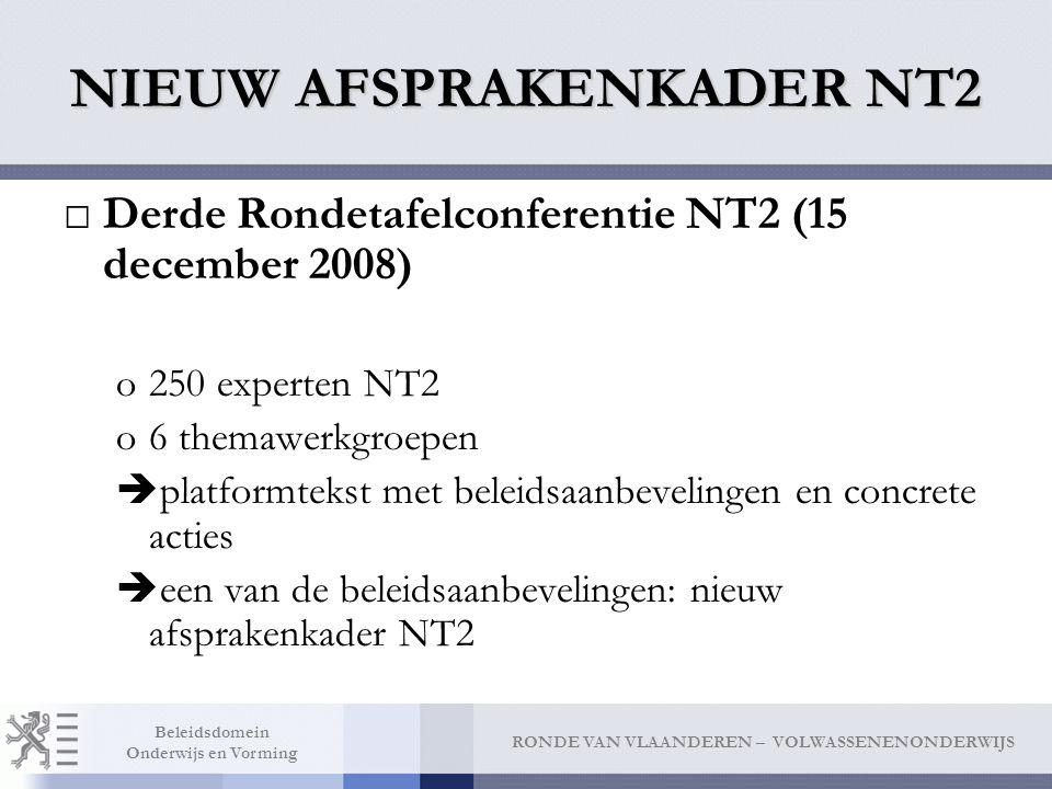 RONDE VAN VLAANDEREN – VOLWASSENENONDERWIJS Beleidsdomein Onderwijs en Vorming NIEUW AFSPRAKENKADER NT2 □Derde Rondetafelconferentie NT2 (15 december