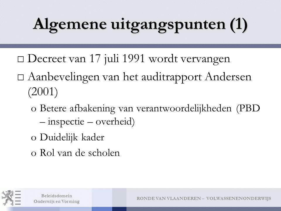 RONDE VAN VLAANDEREN – VOLWASSENENONDERWIJS Beleidsdomein Onderwijs en Vorming Algemene uitgangspunten (1) □Decreet van 17 juli 1991 wordt vervangen □