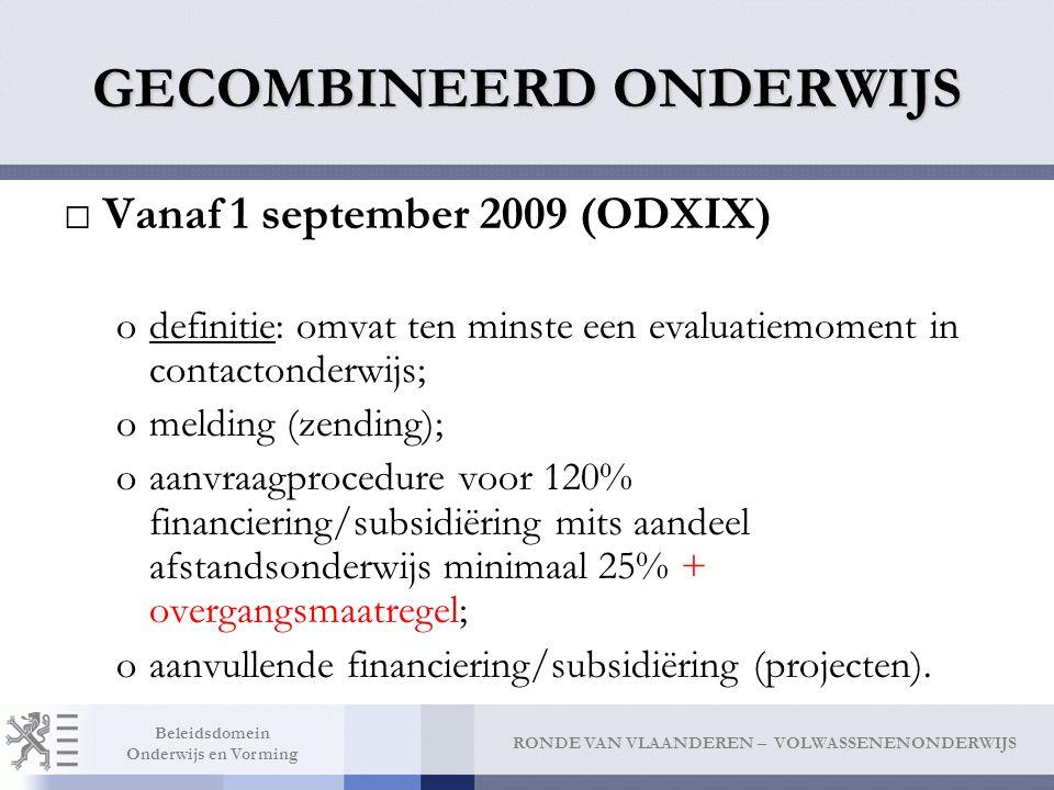 RONDE VAN VLAANDEREN – VOLWASSENENONDERWIJS Beleidsdomein Onderwijs en Vorming GECOMBINEERD ONDERWIJS □Vanaf 1 september 2009 (ODXIX) odefinitie: omva