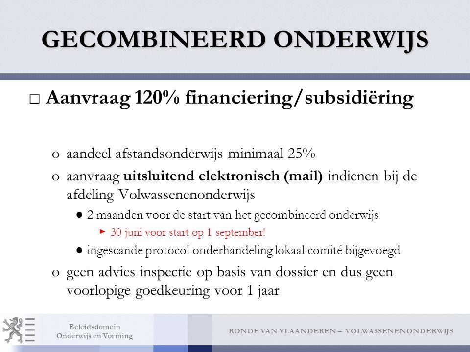 RONDE VAN VLAANDEREN – VOLWASSENENONDERWIJS Beleidsdomein Onderwijs en Vorming GECOMBINEERD ONDERWIJS □Aanvraag 120% financiering/subsidiëring oaandee