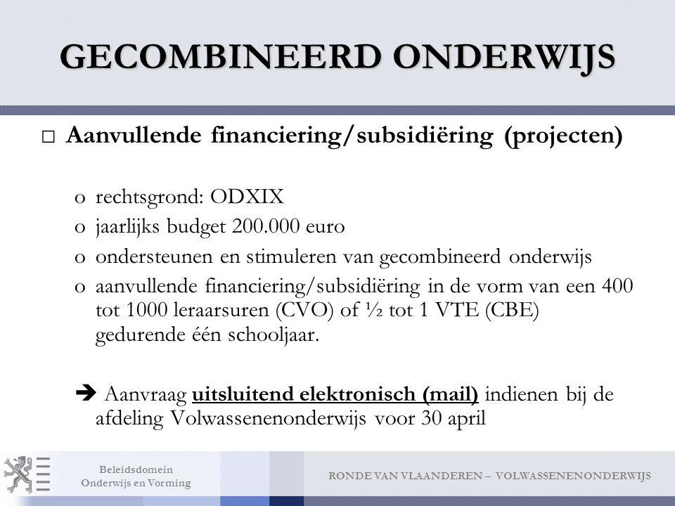 RONDE VAN VLAANDEREN – VOLWASSENENONDERWIJS Beleidsdomein Onderwijs en Vorming GECOMBINEERD ONDERWIJS □Aanvullende financiering/subsidiëring (projecte