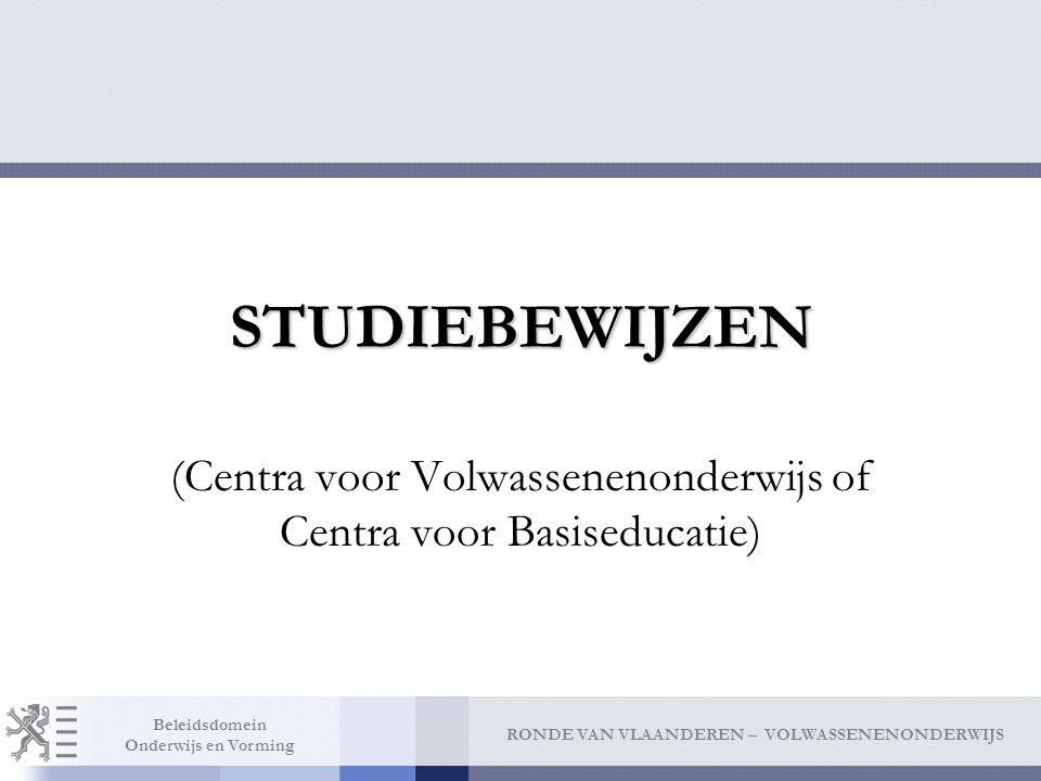 RONDE VAN VLAANDEREN – VOLWASSENENONDERWIJS Beleidsdomein Onderwijs en Vorming STUDIEBEWIJZEN (Centra voor Volwassenenonderwijs of Centra voor Basised