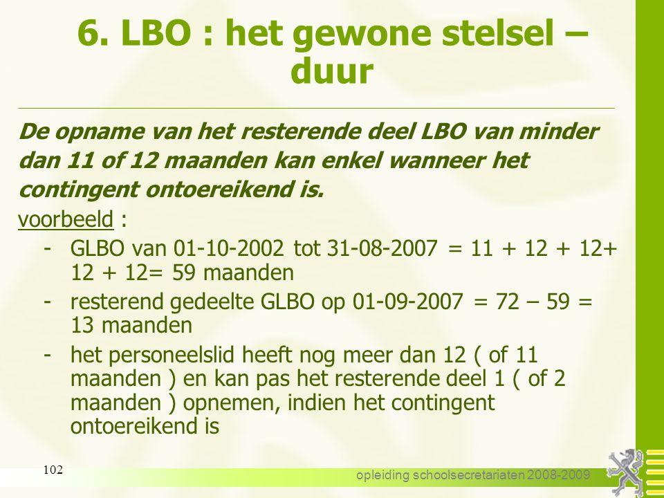 opleiding schoolsecretariaten 2008-2009 101 6. LBO : het gewone stelsel – duur Nieuw : vanaf 01-09-2007 kan het resterende deel LBO van minder dan 11