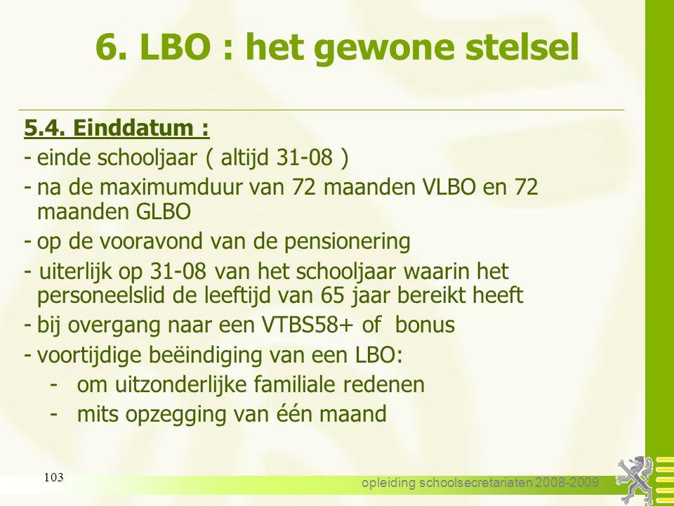 opleiding schoolsecretariaten 2008-2009 102 6. LBO : het gewone stelsel – duur De opname van het resterende deel LBO van minder dan 11 of 12 maanden k