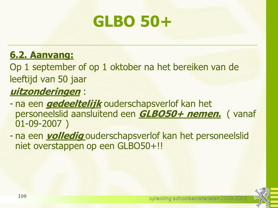 opleiding schoolsecretariaten 2008-2009 108 GLBO 50+ 6.1. Voorwaarden: -algemene voorwaarden : zie gewoon stelsel GLBO -specifieke voorwaarden : -de l