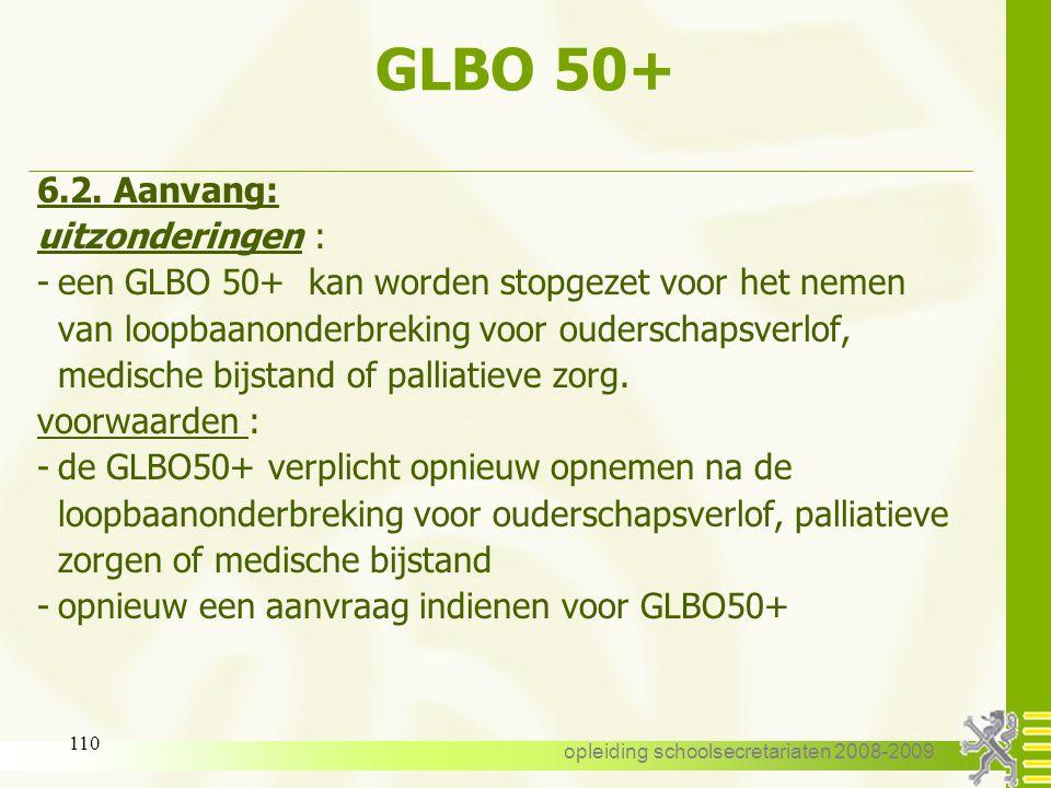 opleiding schoolsecretariaten 2008-2009 109 GLBO 50+ 6.2. Aanvang: Op 1 september of op 1 oktober na het bereiken van de leeftijd van 50 jaar uitzonde