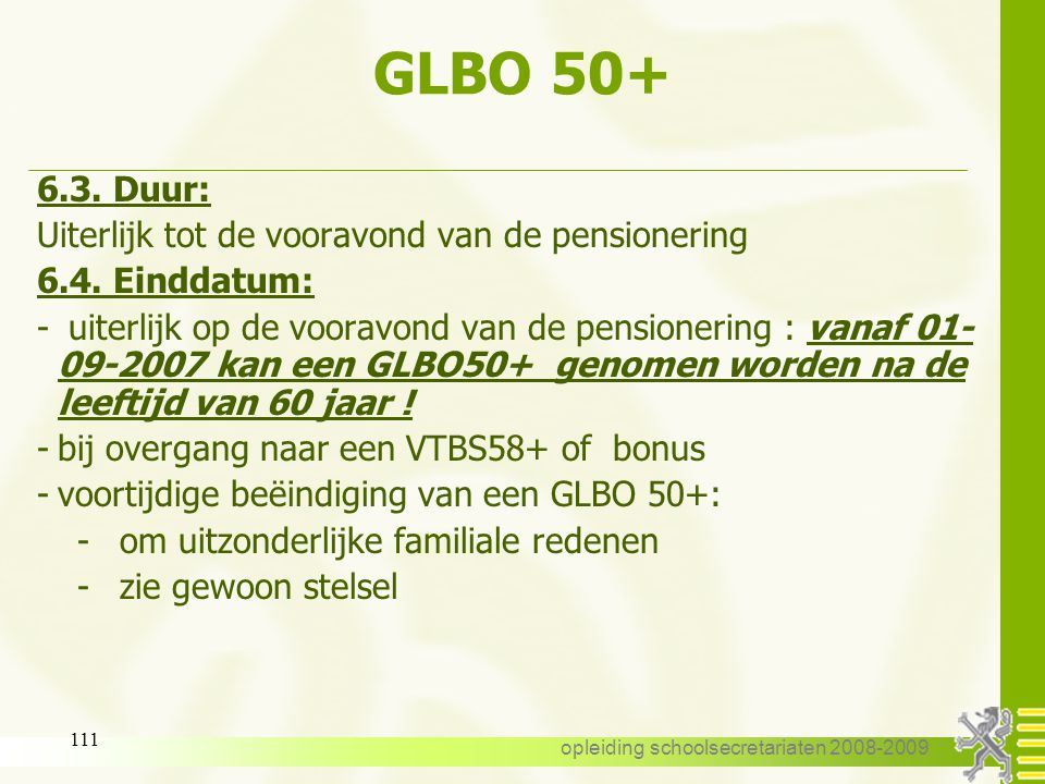 opleiding schoolsecretariaten 2008-2009 110 GLBO 50+ 6.2. Aanvang: uitzonderingen : -een GLBO 50+ kan worden stopgezet voor het nemen van loopbaanonde