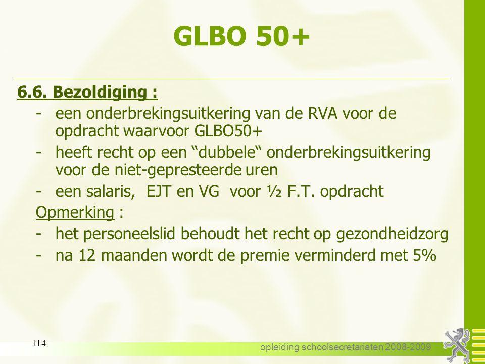opleiding schoolsecretariaten 2008-2009 113 GLBO 50+ 6.5. Aanvraag : -zie gewoon stelsel -bij de I.M. – AHOVOS komt hier niet in tussen -formulier C61