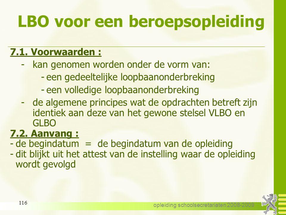 opleiding schoolsecretariaten 2008-2009 115 LBO voor een beroepsopleiding 7.Loopbaanonderbreking voor het volgen van een beroepsopleiding 7.1. Voorwaa