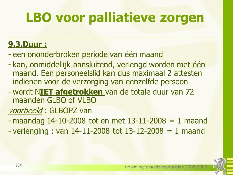 opleiding schoolsecretariaten 2008-2009 129 LBO voor palliatieve zorgen 9.2. Aanvang : -begint op de eerste dag van de week volgend op de aanvraag -op