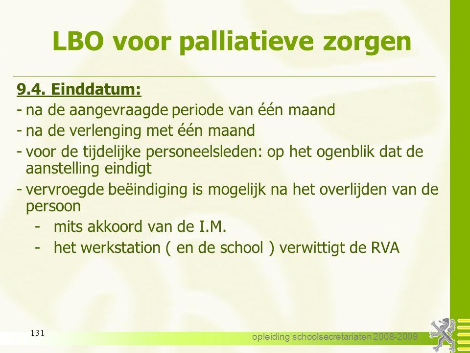 opleiding schoolsecretariaten 2008-2009 130 LBO voor palliatieve zorgen 9.3.Duur : -een ononderbroken periode van één maand -kan, onmiddellijk aanslui