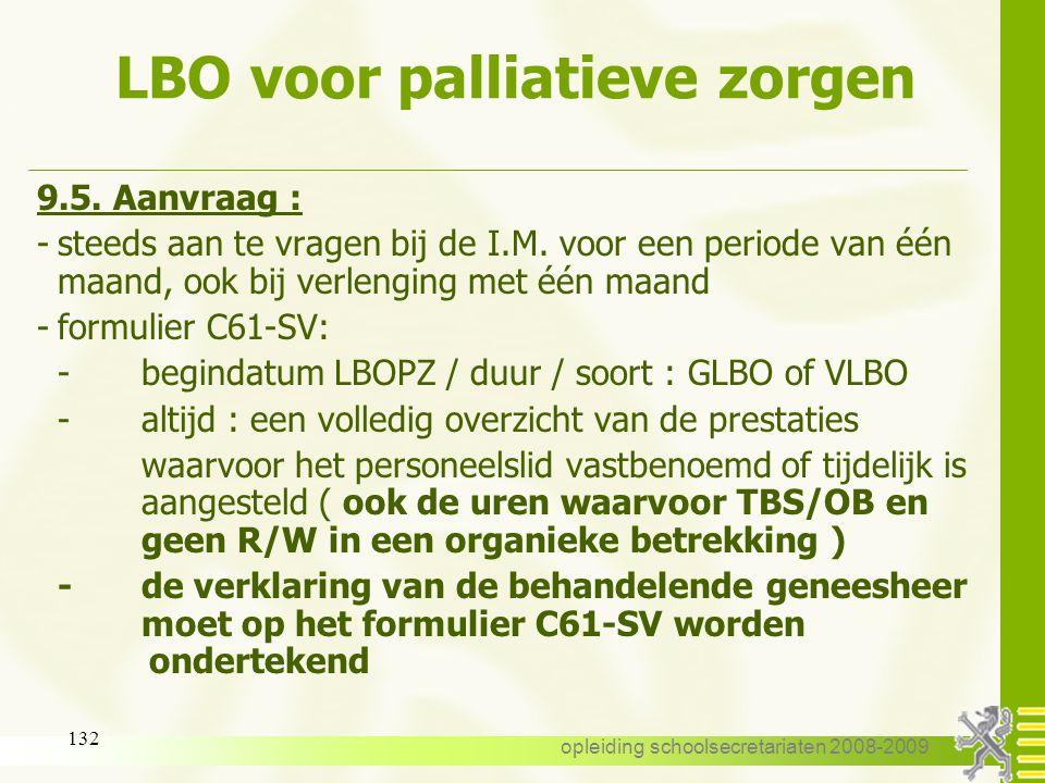 opleiding schoolsecretariaten 2008-2009 131 LBO voor palliatieve zorgen 9.4. Einddatum: -na de aangevraagde periode van één maand -na de verlenging me